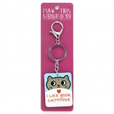 I Like Your Cattitude-I Saw This Keyring